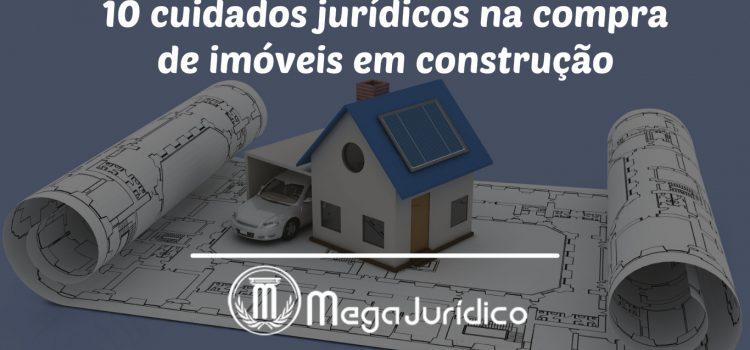 cuidados jurídicos na compra de imóveis em construção.